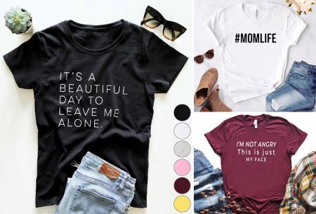 Dames T-shirt met tekst | Originele, grappige quotes - in 6 kleuren!